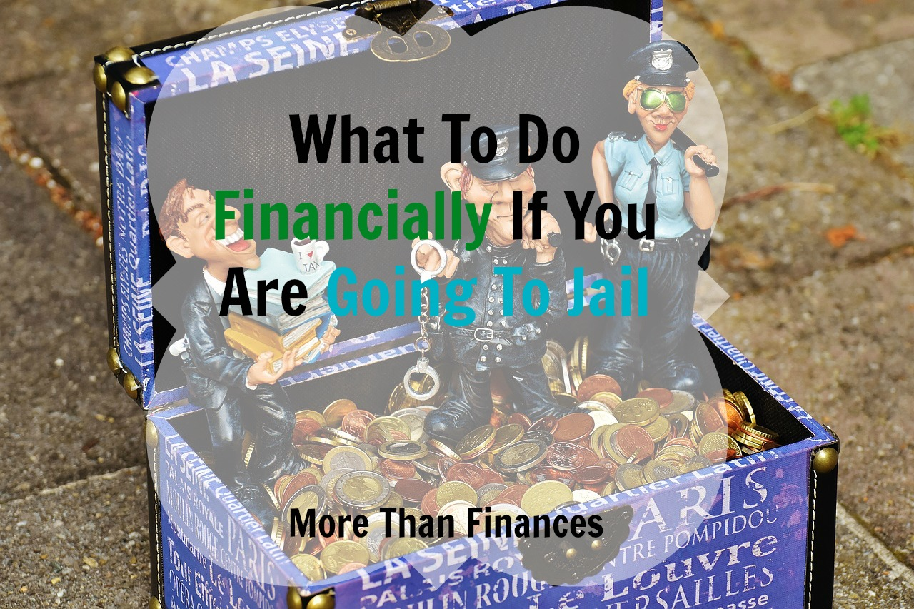 What To Do Financially If You Are Going To Jail